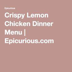 Crispy Lemon Chicken Dinner Menu | Epicurious.com