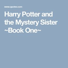 Harry Potter and the Mystery Sister ~Book One~
