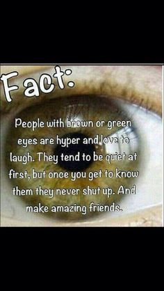 I have green eyes and this is so true its not even funny! Wtf Fun Facts, Funny Facts, Funny Quotes, Crazy Facts, Girl Quotes, Amazing Science Facts, Epic Facts, Boy Facts, Awesome Facts