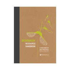 Biomimicry Resource Handbook, Revised by Biomimicry 3.8