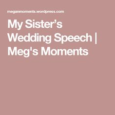 My Sister's Wedding Speech | Meg's Moments