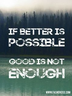 If better is possible, good is not enough! #motivation #fashercise