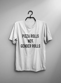 Pizza rolls not gender roles T-Shirt • Sweatshirt • Clothes Casual Outift for • teens • movies • girls • women • summer • fall • spring • winter • outfit ideas • hipster • dates • feminism • activist • feminist • lgbt • women's right • gender equality • school • parties • Tumblr Teen Fashion Graphic Tee Shirt