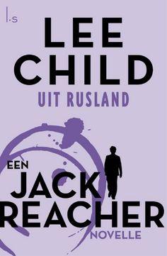 Uit Rusland | Lee Child: In Lee Childs korte verhaal 'Uit Rusland' maakt de onfeilbare Jack Reacher een inschattingsfout. Kan hij die nog…