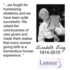 Elisabeth Bing, founder of Lamaze International, did amazing things to humanize birth that many of take for granted today. Learn about her amazing 100 years of life.