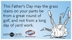 This Father's Day may the grass stains on your pants be from a great round of golf, and not from a long day of yard work.