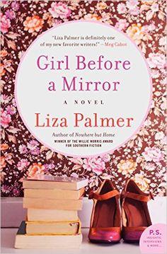 Girl Before a Mirror: A Novel: Liza Palmer: 9780062297242: Amazon.com: Books