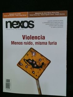 Nexos.Número 427.Julio. VIOLENCIA. MENOS RUIDO, MISMA FURIA