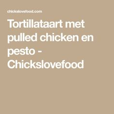Tortillataart met pulled chicken en pesto - Chickslovefood