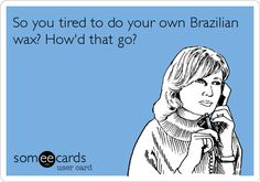 So you tired to do your own Brazilian wax? How'd that go? You put it on, good luck getting it off!  This is NOT a DYI, call the professionals Jacqueline Atkins indulgencedayspa.biz 101 s Chestnut North Platte Ne 308-532-SPAS 7727