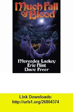Much Fall of Blood N/A (Heirs of Alexandria) (9781439134160) Mercedes Lackey, Eric Flint, Dave Freer , ISBN-10: 1439134162  , ISBN-13: 978-1439134160 ,  , tutorials , pdf , ebook , torrent , downloads , rapidshare , filesonic , hotfile , megaupload , fileserve