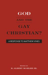 """""""God, the Gospel, and the Gay Challenge--A Response to Matthew Vines"""" Albert Mohler"""