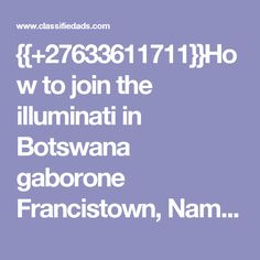to join the illuminati in Botswana gaborone Francistown, Namibia, Uganda, Kenya - Classified Ad Uganda, Kenya, Health And Wellness, Health Fitness