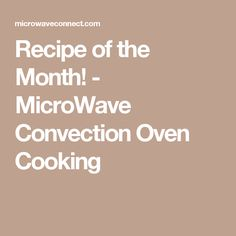 Recipe of the Month! - MicroWave Convection Oven Cooking