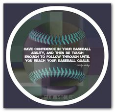 Have confidence in your baseball ability...
