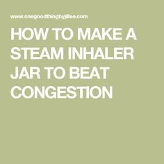 Feeling stuffed up and congested? This simple steam inhaler jar with essential oils will have you breathing easier in no time. Making Essential Oils, Breathe Easy, Fun To Be One, Jar, Feelings, Jars, Glass