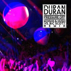 Duran Duran 'Pressure Off' (Koishii & Hush vs. Ric Scott Remix) by Koishii & Hush   Free Listening on SoundCloud