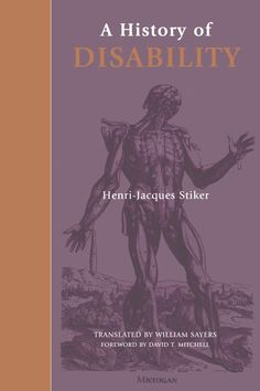 Stiker, Henri-Jacques. A History of Disability. Ann Arbor: University of Michigan Press, 1999.