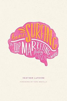 Brain Surfing: The Top Marketing Strategy Minds in the World by Heather LeFevre http://www.amazon.com/dp/0996854606/ref=cm_sw_r_pi_dp_RC2rwb1ZDSXSN