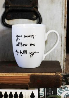 """""""You must allow me to tell you how ardently I admire and love you.""""    The famous opening proposal line from Mr. Darcy on this cup suited for tea, since it is the Pride and Prejudice beverage of choice. Maybe no objection to use it for coffee or cocoa too."""