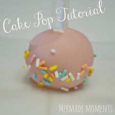 Mermade Moments: Cake Pops Make The World Go Round