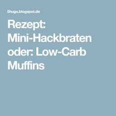 Rezept: Mini-Hackbraten oder: Low-Carb Muffins