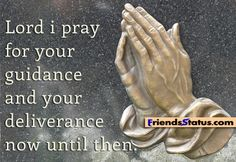 lord forgive me for what i am about to do | Lord i pray for your guidance and your deliverance now until then.