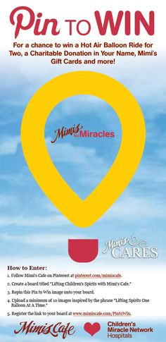 Mimi's has partnered with The Children's Miracle Network to raise hope and funds for children across the nation. Help us lift spirits, one balloon at a time. www.mimiscafe.com/PinToWin  #Pinterest #Contest #Win