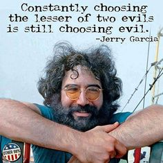 Jerry Garcia Quote... Lesser of two evils