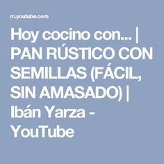 Hoy cocino con... | PAN RÚSTICO CON SEMILLAS (FÁCIL, SIN AMASADO) | Ibán Yarza - YouTube