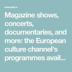 Magazine shows, concerts, documentaries, and more: the European culture channel's programmes available to stream free of charge on arte.tv.