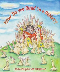 How Do You Read to a Rabbit? by Andrea Konigslow