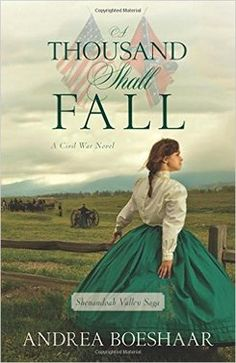 Steps: Bookshelf Friday - A Thousand Shall Fall by Andrea Boeshaar, Civil War, Historical Romance, Inspirational Fiction, Christian Fiction Historical Romance, Historical Fiction, Historical Quotes, War Novels, Christian Fiction Books, Shenandoah Valley, Falling In Love With Him, Book 1, Book Nerd