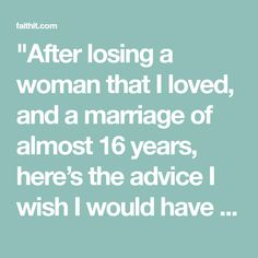 """""""After losing a woman that I loved, and a marriage of almost 16 years, here's the advice I wish I would have had…"""""""