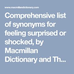 Comprehensive list of synonyms for feeling surprised or shocked, by Macmillan Dictionary and Thesaurus Macmillan Dictionary, Creative Writing Tips, English, Feelings, Learning, Words, Studying, English Language, Teaching