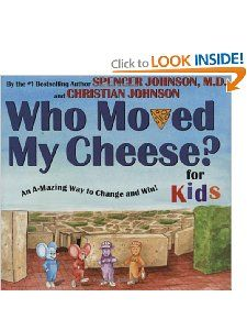 Children's book for Who Moved my Cheese - Great way to have conversation with kids around choices.