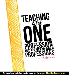 """Teaching is the one profession that creates all other professions."" ~ Unknown #Teaching #Quotes #School http://www.signupgenius.com"