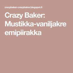 Crazy Baker: Mustikka-vaniljakreemipiirakka Sweets, Snacks, Baking, Eat, Food, Amsterdam, Birthday, Appetizers, Birthdays