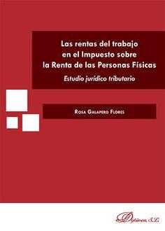 Las rentas del trabajo en el impuesto sobre la renta de las personas físicas : estudio jurídico tributario / Rosa Galapero Flores .- Madrid : Dykinson, 2015