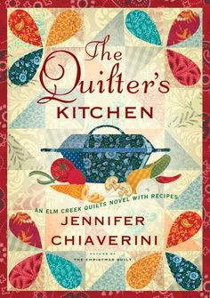 March deals $1.99, The Quilter's Kitchen: An Elm Creek Quilts Novel with Recipes (The Elm Creek Quilts Book 13) - Kindle edition by Jennifer Chiaverini. Literature & Fiction Kindle eBooks @ Amazon.com.