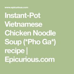 Instant-Pot Vietnamese Chicken Noodle Soup (*Pho Ga*) recipe | Epicurious.com