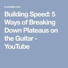 Building Speed: 5 Ways of Breaking Down Plateaus on the Guitar - YouTube