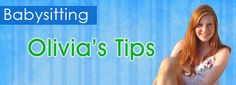 Olivia has been babysitting for more than 4 years. Get her tips for caring for kids of all ages.