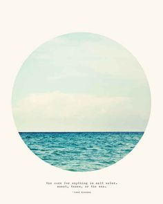 """This reminder that salt water heals all. better source for the quote: """"I know the cure for everything: Salt water...in one form or another: Sweat, tears or the sea."""" – The Deluge at Norderney, Seven Gothic Tales, 1934, by Karen Blixen"""