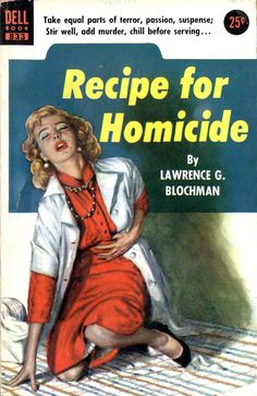 """Recipe for Homicide: """"Take equal parts of terror, passion, suspense; Stir Well, add murder, chill before serving."""" Doesn't seem like you'd need anything but the """"murder"""" part, but what do I know."""