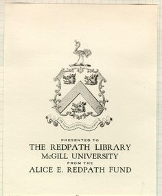 Presented to The Redpath Library McGill University from the Alice E. Redpath Fund bookplate. McGill University Library. Rare Books and Special Collections.