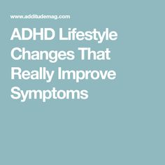 ADHD Lifestyle Changes That Really Improve Symptoms