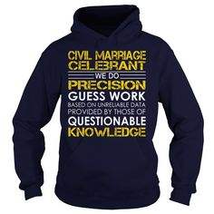 Civil Marriage Celebrant We Do Precision Guess Work Knowledge T-Shirts, Hoodies. CHECK PRICE ==► https://www.sunfrog.com/Jobs/Civil-Marriage-Celebrant--Job-Title-Navy-Blue-Hoodie.html?id=41382