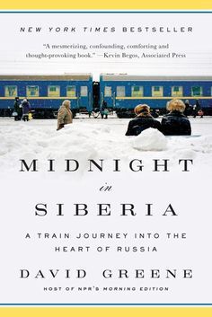 Midnight in Siberia: A Train Journey into the Heart of Russi