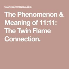 The Phenomenon & Meaning of 11:11: The Twin Flame Connection.